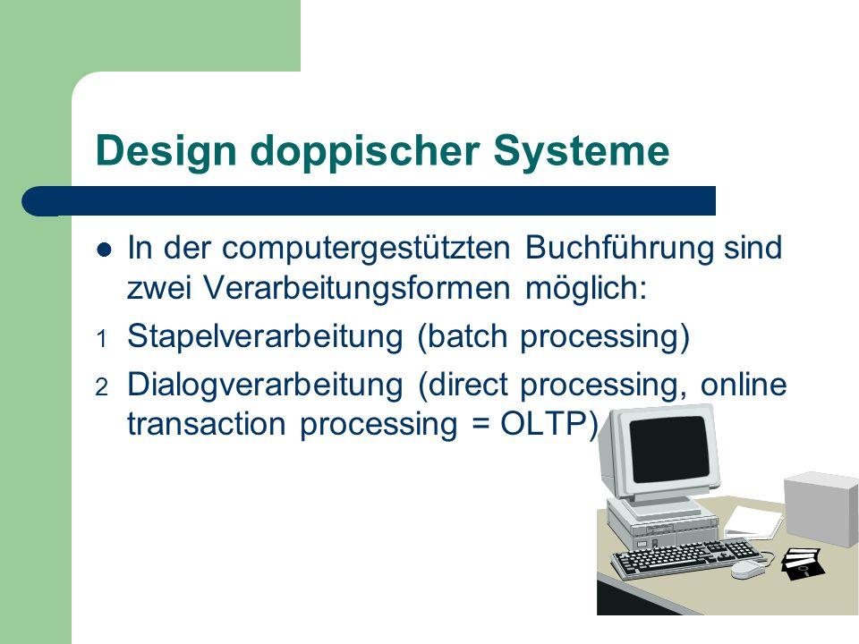 Design doppischer Systeme In der computergestützten Buchführung sind zwei Verarbeitungsformen möglich: 1 Stapelverarbeitung (batch processing) 2 Dialo