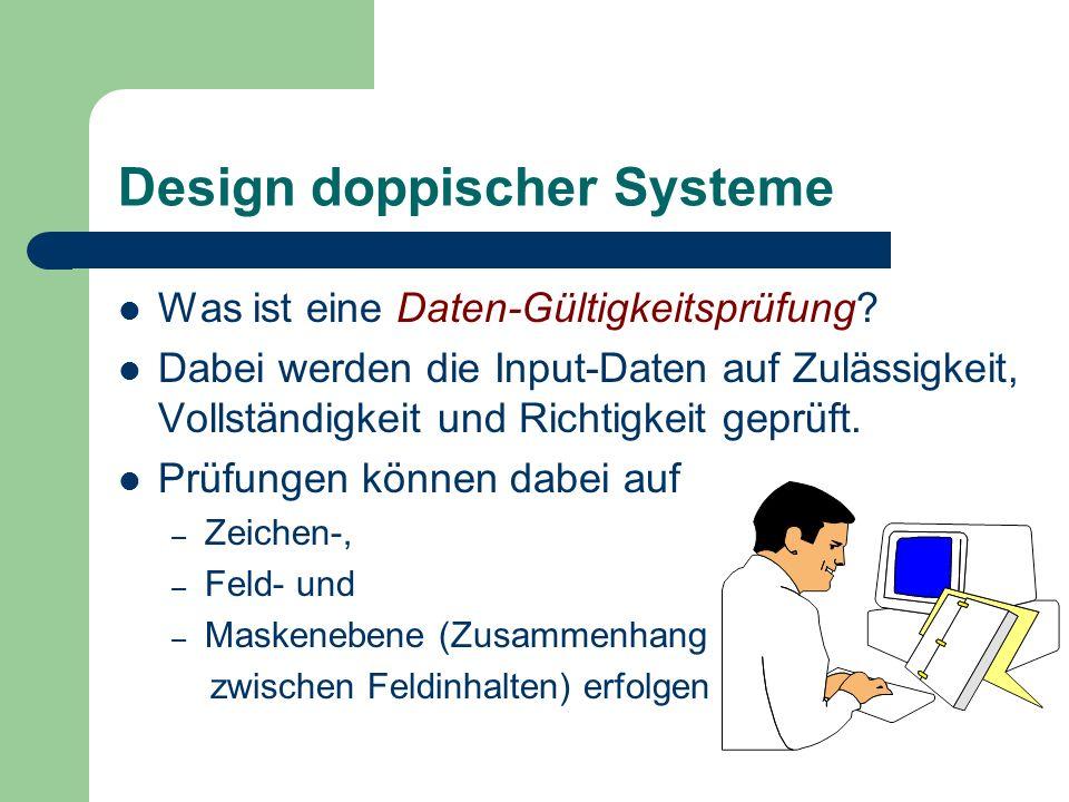 Design doppischer Systeme Was ist eine Daten-Gültigkeitsprüfung? Dabei werden die Input-Daten auf Zulässigkeit, Vollständigkeit und Richtigkeit geprüf