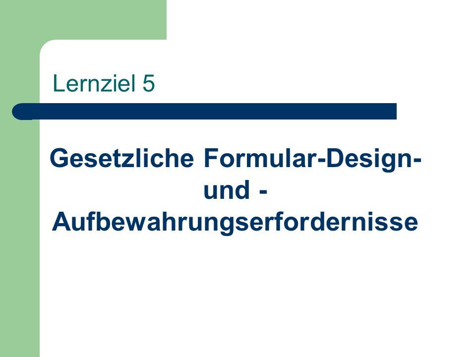 Lernziel 5 Gesetzliche Formular-Design- und - Aufbewahrungserfordernisse