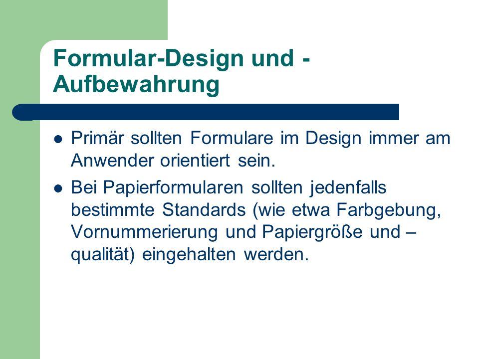 Formular-Design und - Aufbewahrung Primär sollten Formulare im Design immer am Anwender orientiert sein. Bei Papierformularen sollten jedenfalls besti