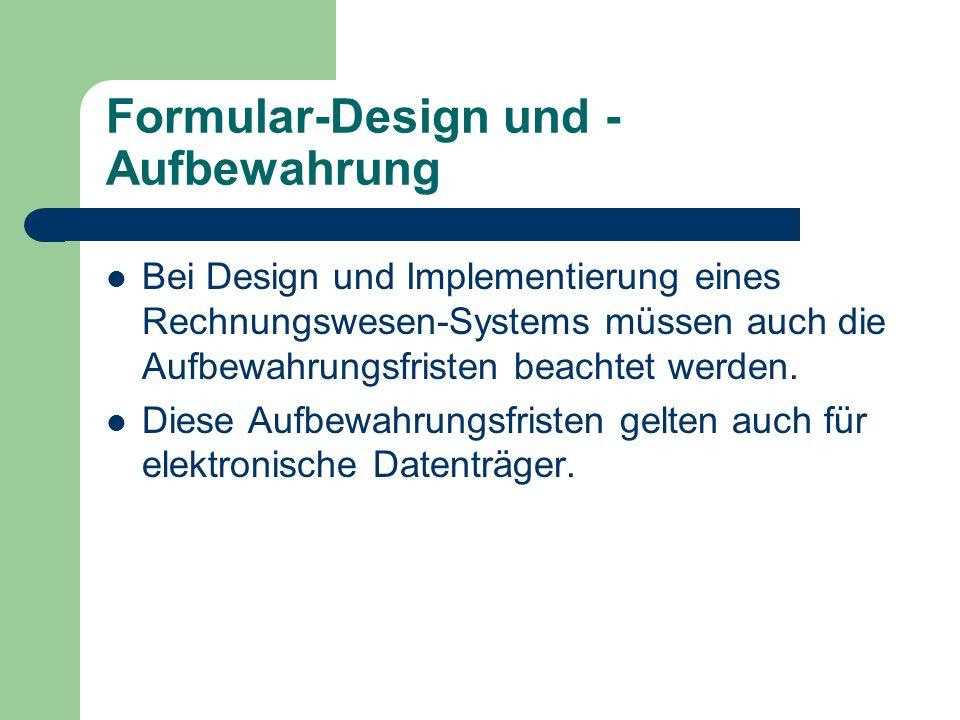 Formular-Design und - Aufbewahrung Bei Design und Implementierung eines Rechnungswesen-Systems müssen auch die Aufbewahrungsfristen beachtet werden. D