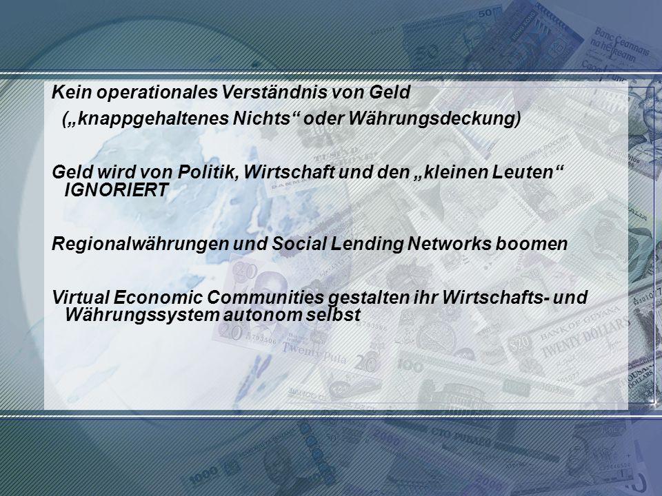 http://www.franzhoermann.com Kein operationales Verständnis von Geld (knappgehaltenes Nichts oder Währungsdeckung) Geld wird von Politik, Wirtschaft u