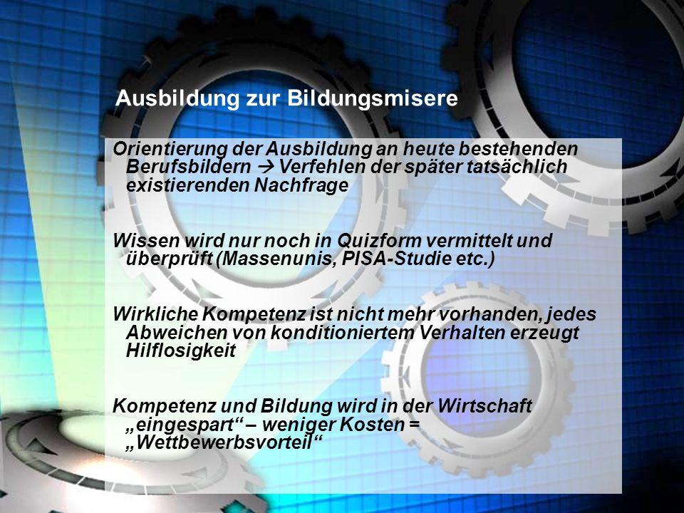 http://www.franzhoermann.com Ausbildung zur Bildungsmisere Orientierung der Ausbildung an heute bestehenden Berufsbildern Verfehlen der später tatsäch