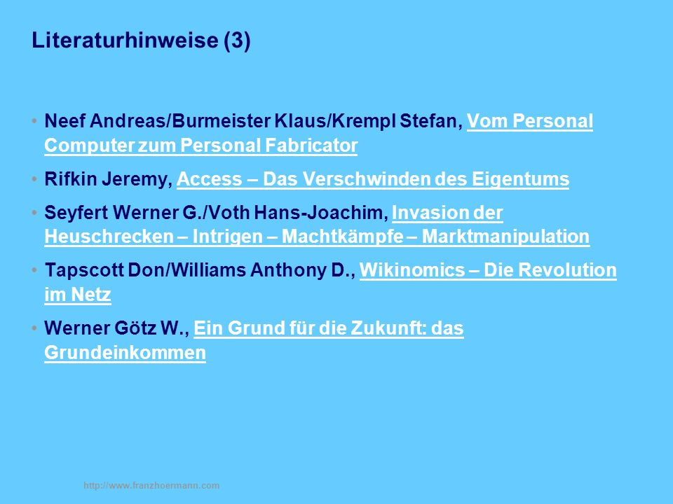 http://www.franzhoermann.com Literaturhinweise (3) Neef Andreas/Burmeister Klaus/Krempl Stefan, Vom Personal Computer zum Personal FabricatorVom Perso