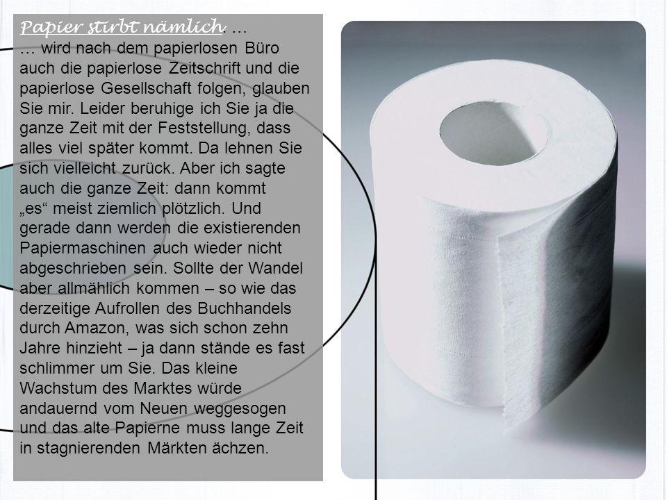 http://www.franzhoermann.com Papier stirbt nämlich Papier stirbt nämlich. … … wird nach dem papierlosen Büro auch die papierlose Zeitschrift und die p