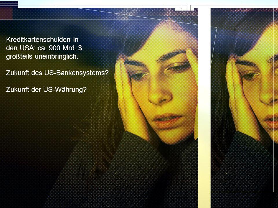 http://www.franzhoermann.com Kreditkartenschulden in den USA: ca. 900 Mrd. $ großteils uneinbringlich. Zukunft des US-Bankensystems? Zukunft der US-Wä