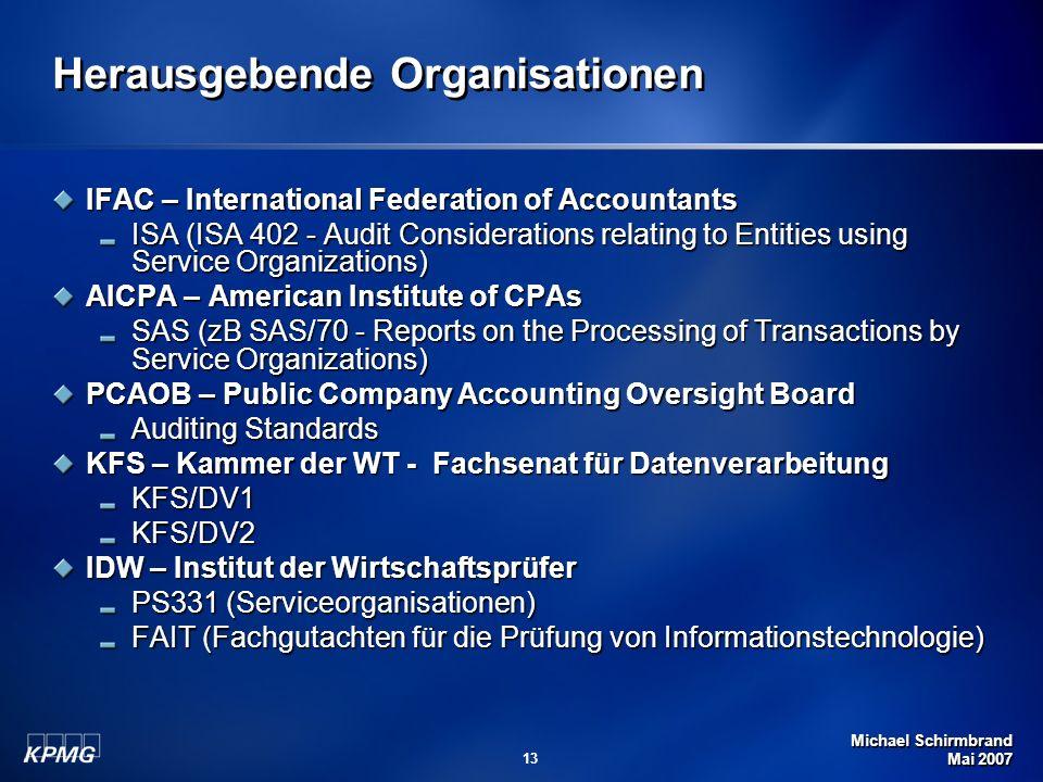Michael Schirmbrand Mai 2007 13 Herausgebende Organisationen IFAC – International Federation of Accountants ISA (ISA 402 - Audit Considerations relati