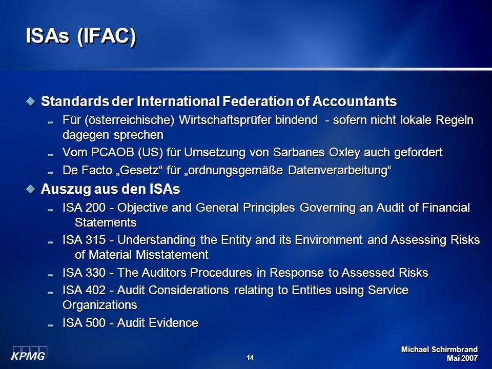 Michael Schirmbrand Mai 2007 14 ISAs (IFAC) Standards der International Federation of Accountants Für (österreichische) Wirtschaftsprüfer bindend - so