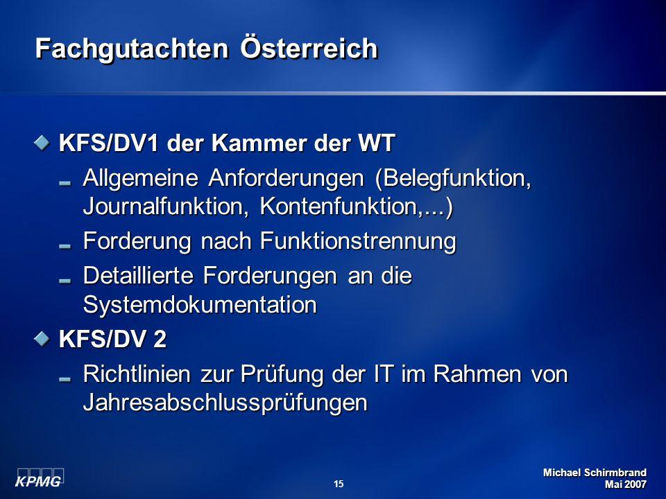 Michael Schirmbrand Mai 2007 15 Fachgutachten Österreich KFS/DV1 der Kammer der WT Allgemeine Anforderungen (Belegfunktion, Journalfunktion, Kontenfunktion,...) Forderung nach Funktionstrennung Detaillierte Forderungen an die Systemdokumentation KFS/DV 2 Richtlinien zur Prüfung der IT im Rahmen von Jahresabschlussprüfungen