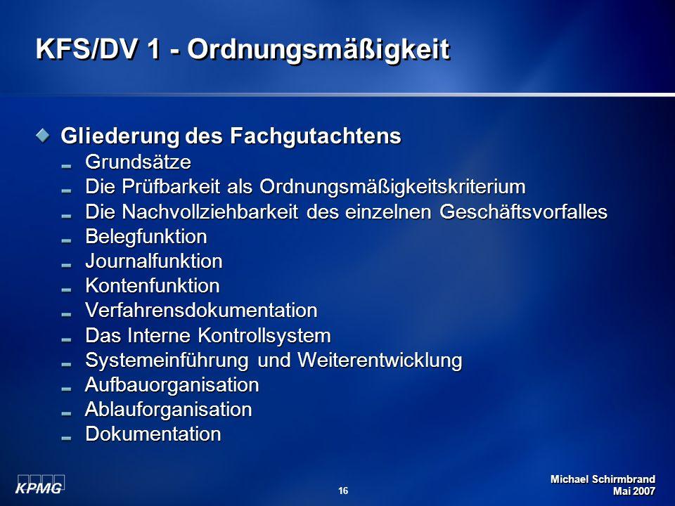 Michael Schirmbrand Mai 2007 16 KFS/DV 1 - Ordnungsmäßigkeit Gliederung des Fachgutachtens Grundsätze Die Prüfbarkeit als Ordnungsmäßigkeitskriterium