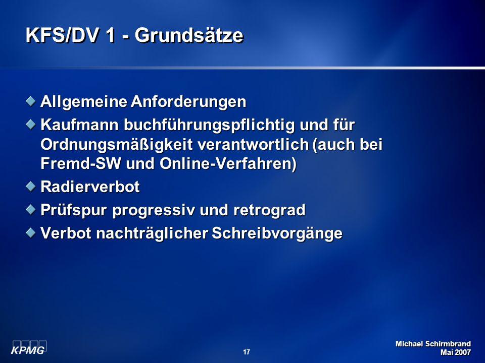 Michael Schirmbrand Mai 2007 17 KFS/DV 1 - Grundsätze Allgemeine Anforderungen Kaufmann buchführungspflichtig und für Ordnungsmäßigkeit verantwortlich