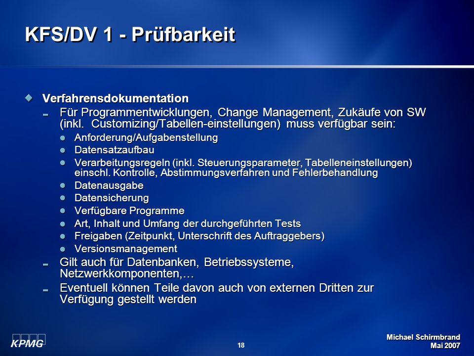 Michael Schirmbrand Mai 2007 18 KFS/DV 1 - Prüfbarkeit Verfahrensdokumentation Für Programmentwicklungen, Change Management, Zukäufe von SW (inkl. Cus