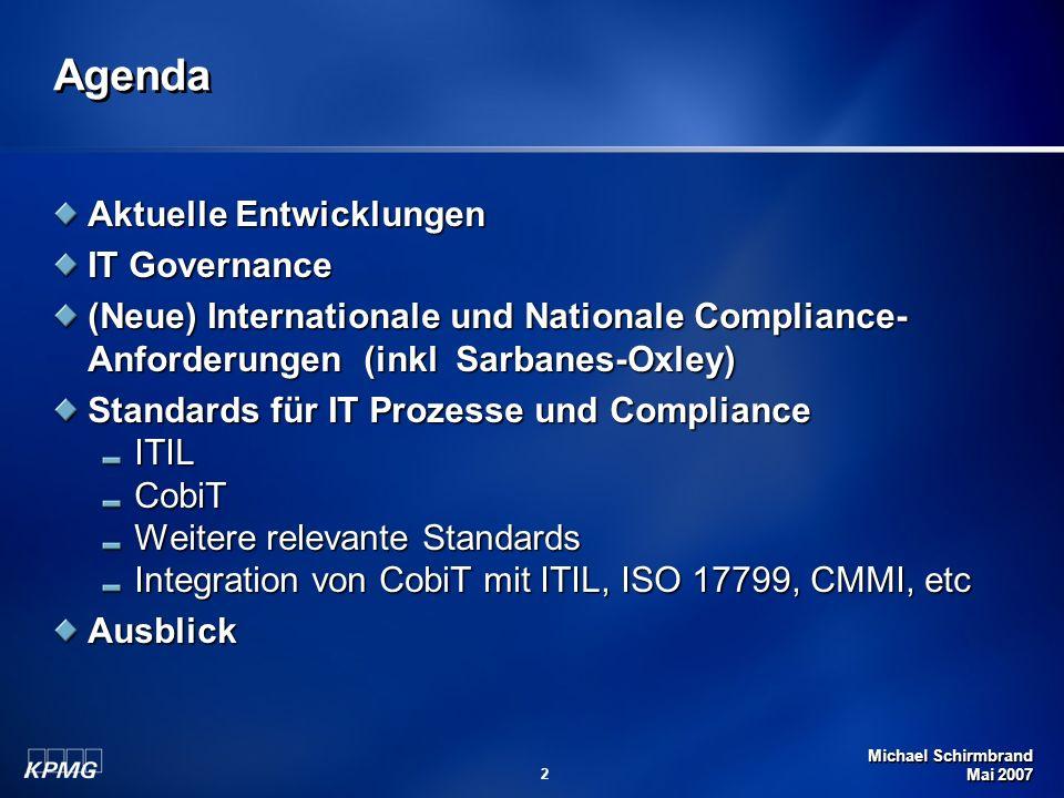 Michael Schirmbrand Mai 2007 2 Agenda Aktuelle Entwicklungen IT Governance (Neue) Internationale und Nationale Compliance- Anforderungen (inkl Sarbane