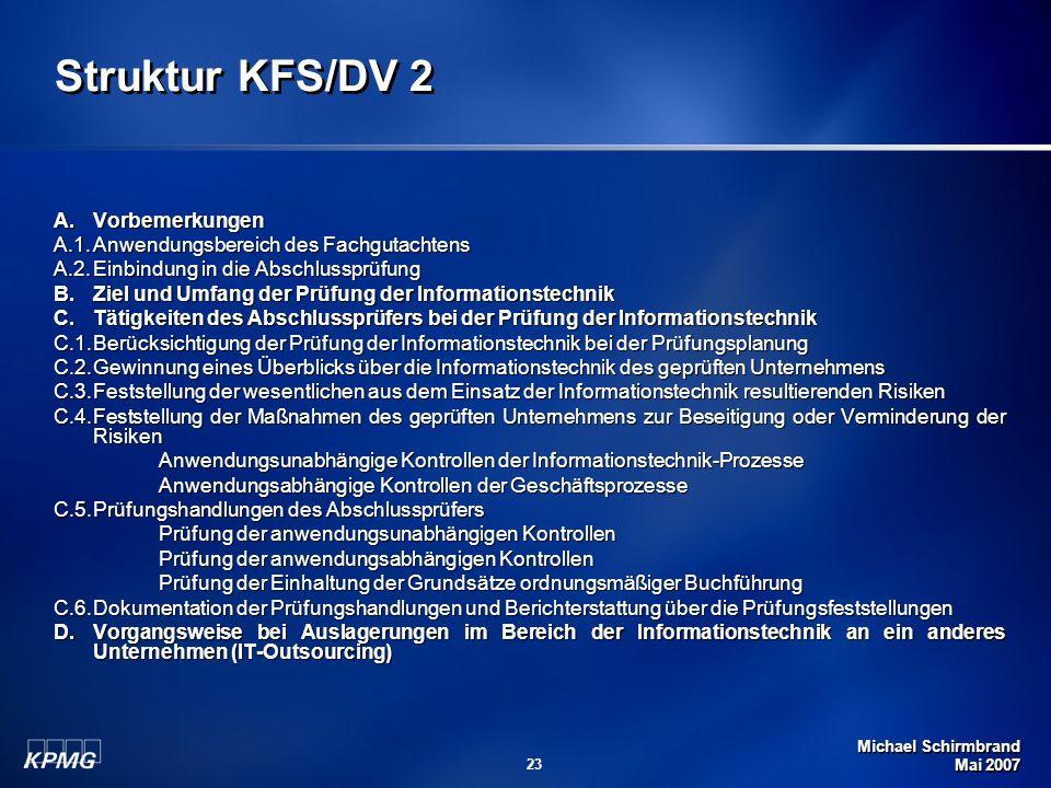 Michael Schirmbrand Mai 2007 23 Struktur KFS/DV 2 A.Vorbemerkungen A.1.Anwendungsbereich des Fachgutachtens A.2.Einbindung in die Abschlussprüfung B.Z