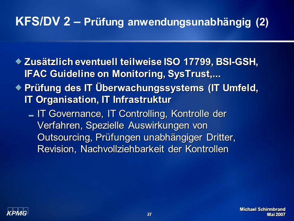 Michael Schirmbrand Mai 2007 27 Zusätzlich eventuell teilweise ISO 17799, BSI-GSH, IFAC Guideline on Monitoring, SysTrust,... Prüfung des IT Überwachu
