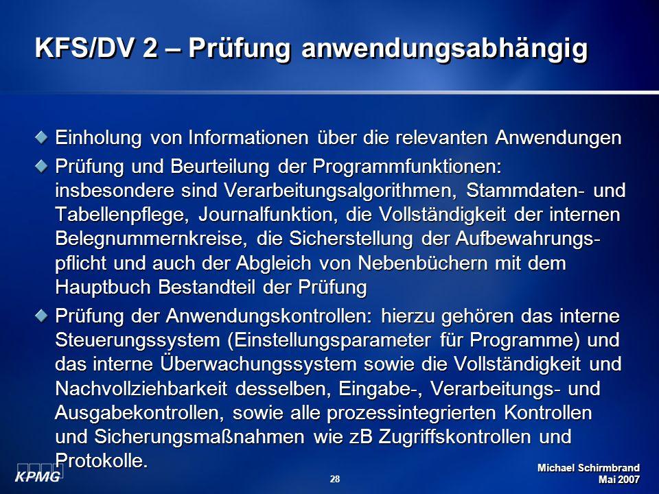 Michael Schirmbrand Mai 2007 28 KFS/DV 2 – Prüfung anwendungsabhängig Einholung von Informationen über die relevanten Anwendungen Prüfung und Beurteil