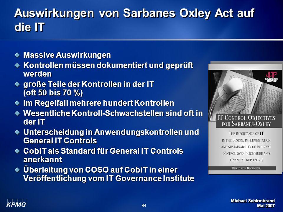 Michael Schirmbrand Mai 2007 44 Auswirkungen von Sarbanes Oxley Act auf die IT Massive Auswirkungen Kontrollen müssen dokumentiert und geprüft werden