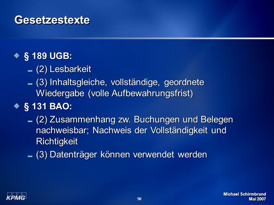 Michael Schirmbrand Mai 2007 50 Gesetzestexte § 189 UGB: (2) Lesbarkeit (3) Inhaltsgleiche, vollständige, geordnete Wiedergabe (volle Aufbewahrungsfrist) § 131 BAO: (2) Zusammenhang zw.