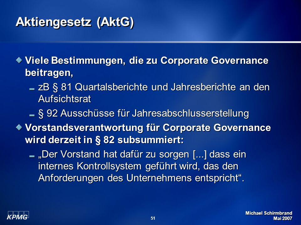 Michael Schirmbrand Mai 2007 51 Aktiengesetz (AktG) Viele Bestimmungen, die zu Corporate Governance beitragen, zB § 81 Quartalsberichte und Jahresberi