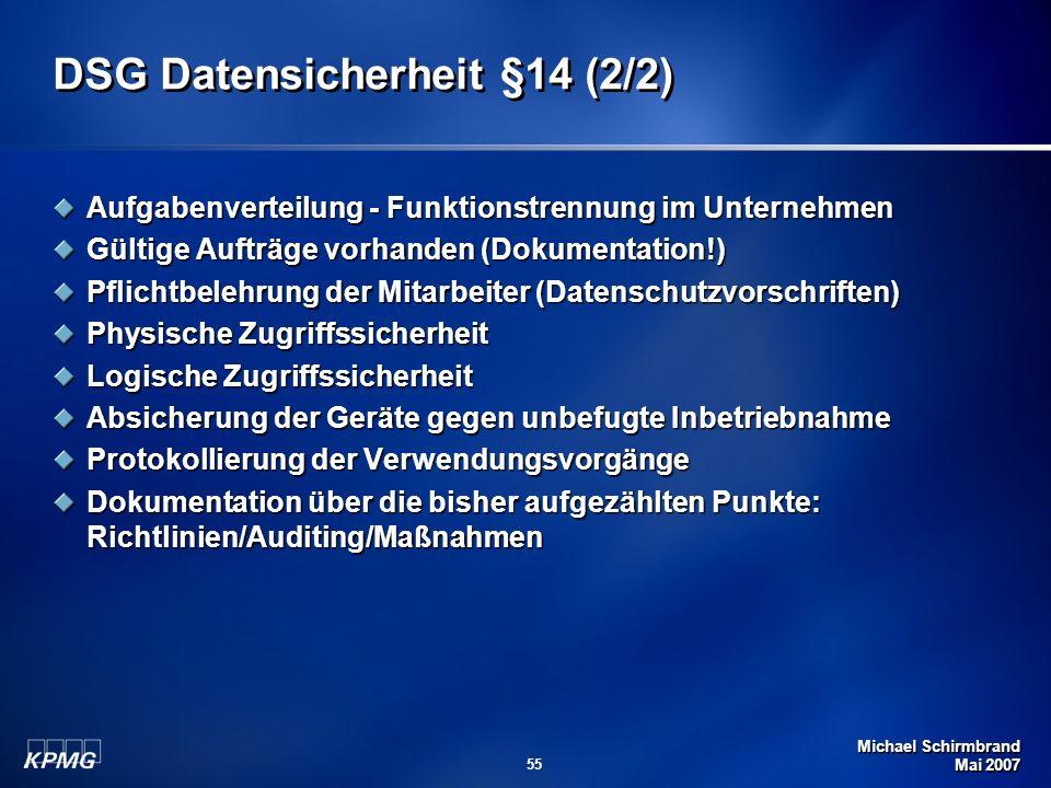 Michael Schirmbrand Mai 2007 55 DSG Datensicherheit §14 (2/2) Aufgabenverteilung - Funktionstrennung im Unternehmen Gültige Aufträge vorhanden (Dokume