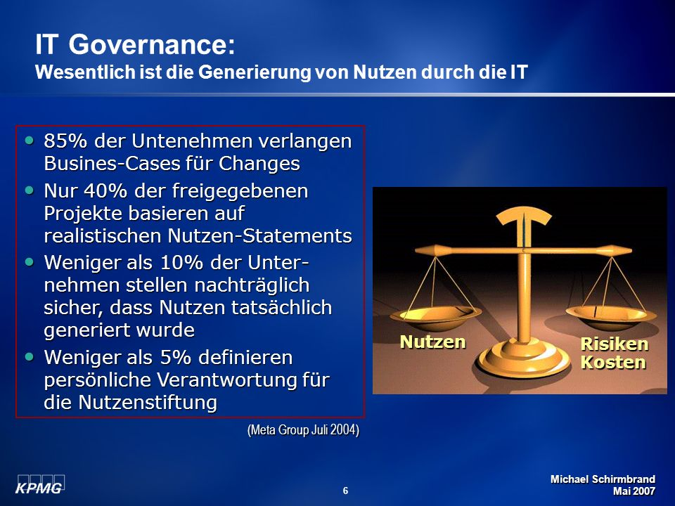Michael Schirmbrand Mai 2007 7 IT Governance: Eine Definition Corporate Governance IT Governance Business Informations -systeme Für IT Governance sind Vorstand und Geschäftsführung verantwortlich.