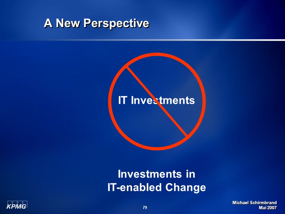 Michael Schirmbrand Mai 2007 79 A New Perspective IT Investments Investments in IT-enabled Change