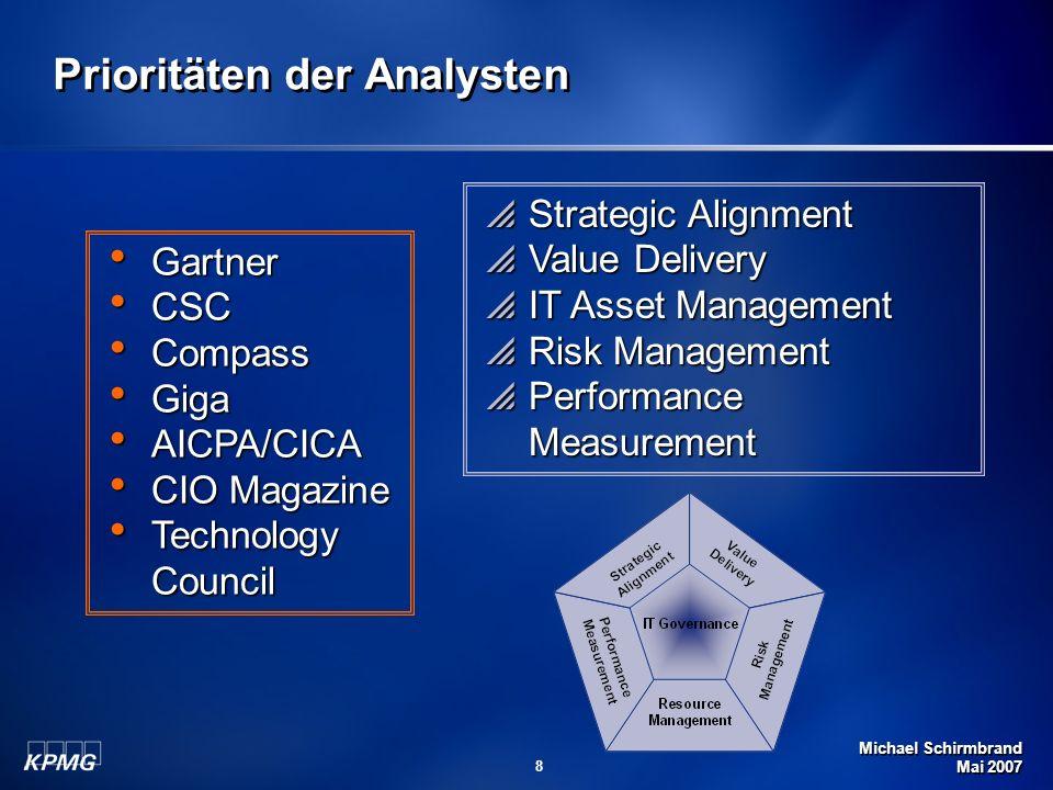 Michael Schirmbrand Mai 2007 8 Strategic Alignment Strategic Alignment Value Delivery Value Delivery IT Asset Management IT Asset Management Risk Mana