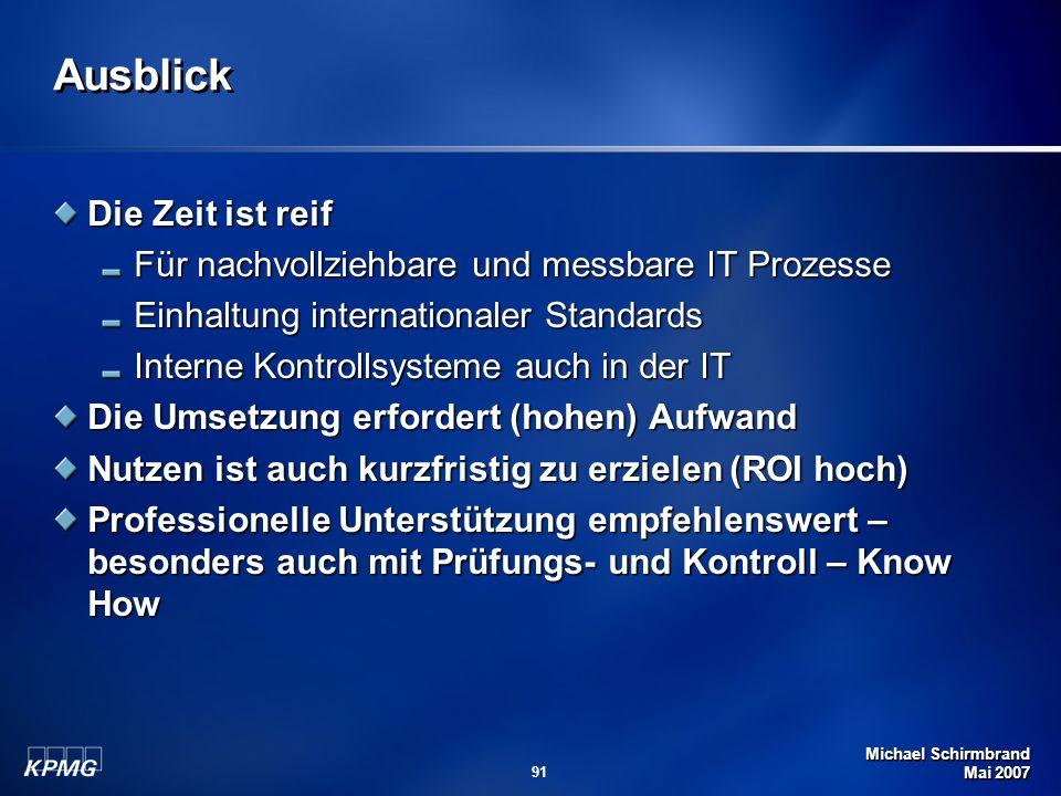 Michael Schirmbrand Mai 2007 91 Ausblick Die Zeit ist reif Für nachvollziehbare und messbare IT Prozesse Einhaltung internationaler Standards Interne
