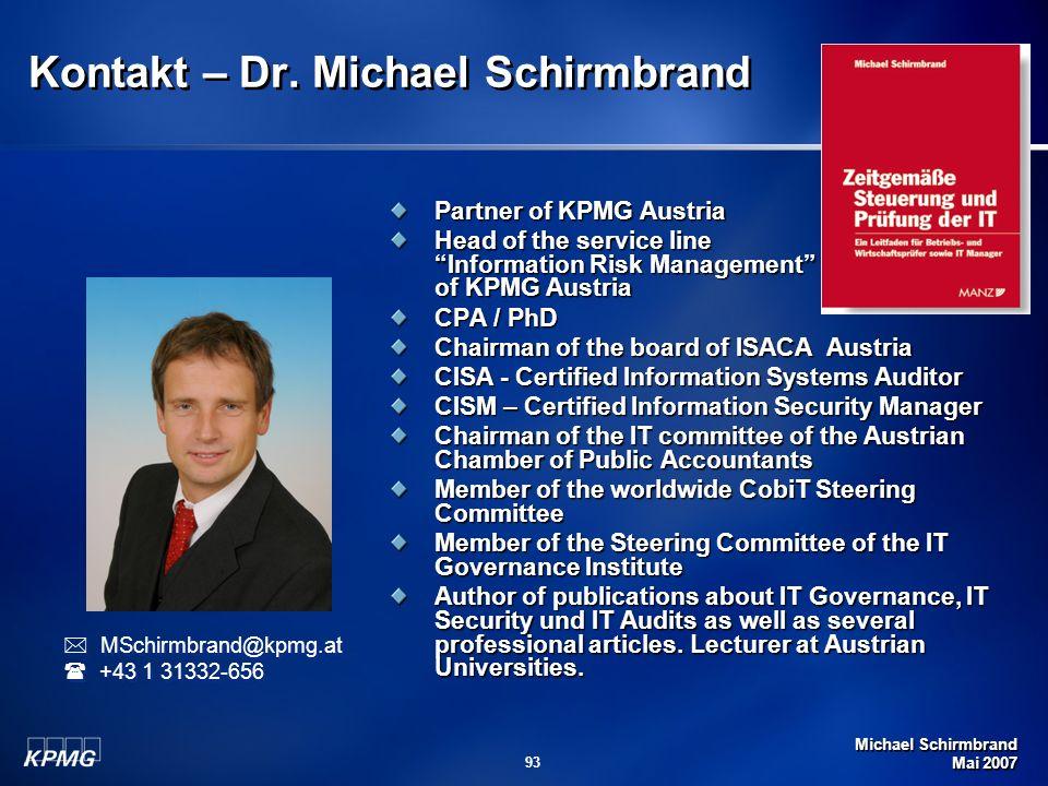 Michael Schirmbrand Mai 2007 93 Kontakt – Dr. Michael Schirmbrand Partner of KPMG Austria Head of the service line Information Risk Management of KPMG
