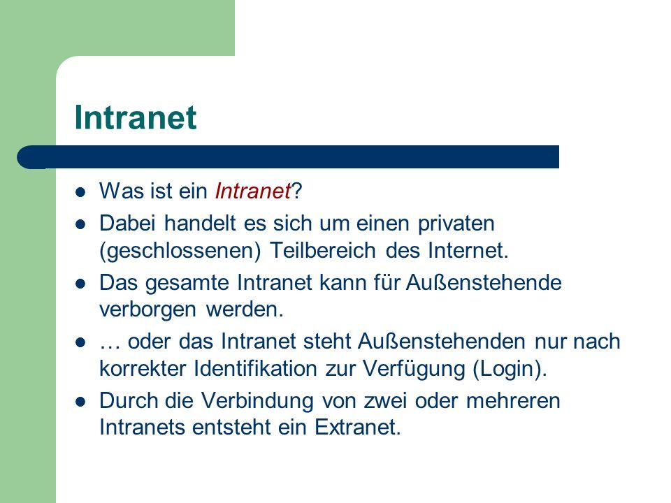 Intranet Was ist ein Intranet? Dabei handelt es sich um einen privaten (geschlossenen) Teilbereich des Internet. Das gesamte Intranet kann für Außenst