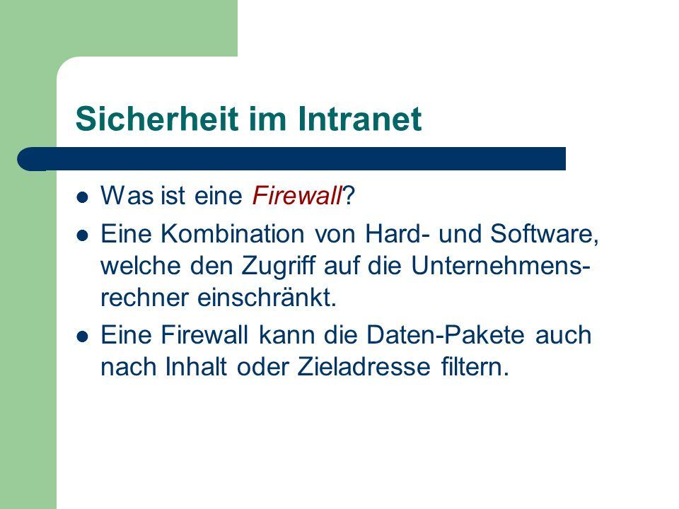Sicherheit im Intranet Was ist eine Firewall? Eine Kombination von Hard- und Software, welche den Zugriff auf die Unternehmens- rechner einschränkt. E