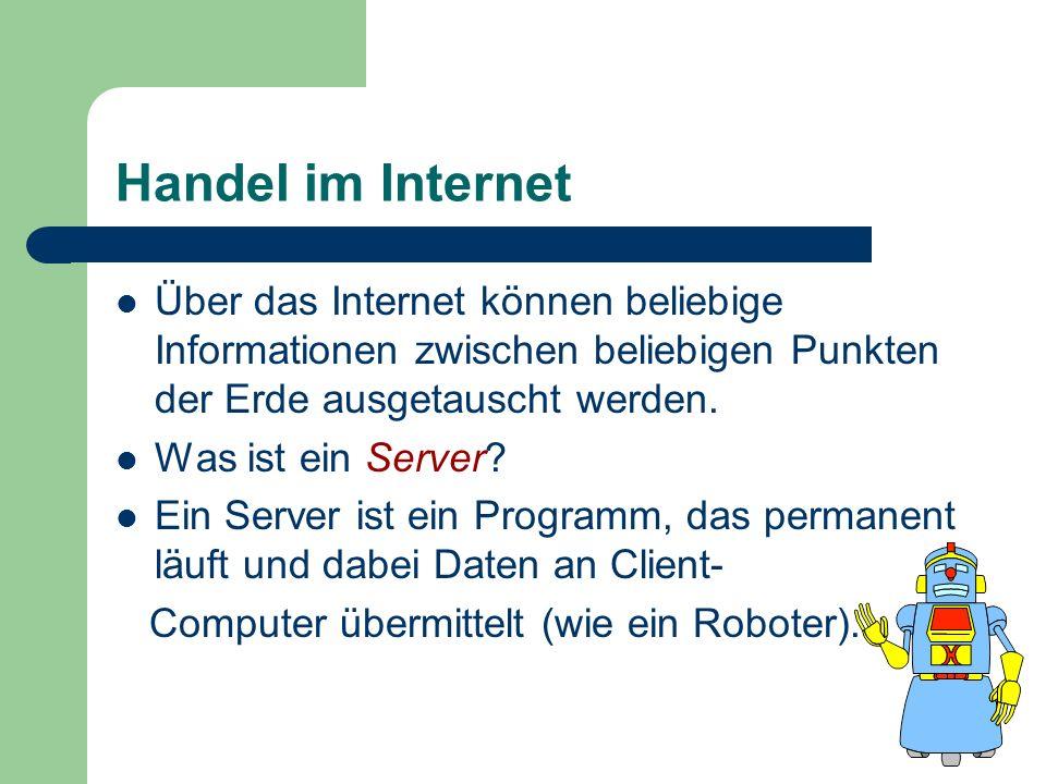 Handel im Internet Über das Internet können beliebige Informationen zwischen beliebigen Punkten der Erde ausgetauscht werden. Was ist ein Server? Ein