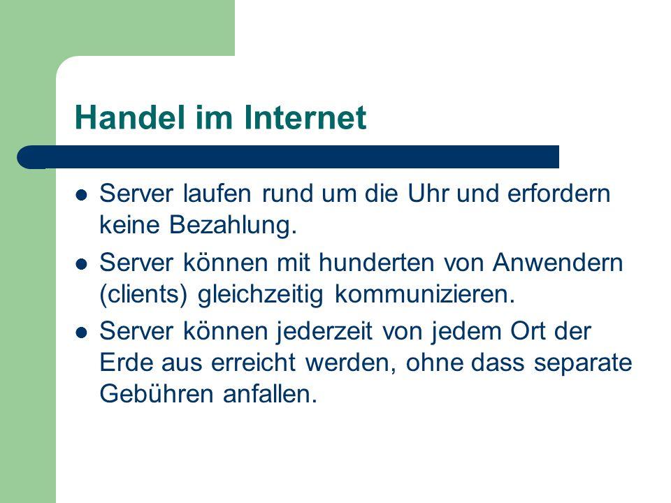 Handel im Internet Server laufen rund um die Uhr und erfordern keine Bezahlung. Server können mit hunderten von Anwendern (clients) gleichzeitig kommu