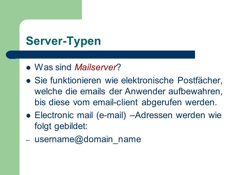 Server-Typen Was sind Mailserver? Sie funktionieren wie elektronische Postfächer, welche die emails der Anwender aufbewahren, bis diese vom email-clie