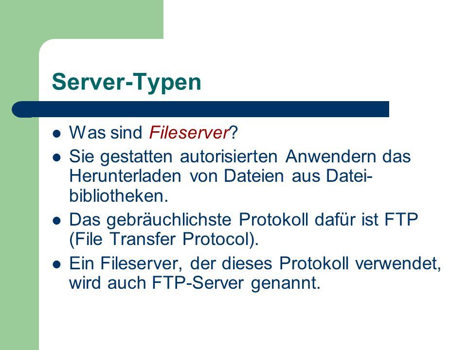 Server-Typen Was sind Fileserver? Sie gestatten autorisierten Anwendern das Herunterladen von Dateien aus Datei- bibliotheken. Das gebräuchlichste Pro