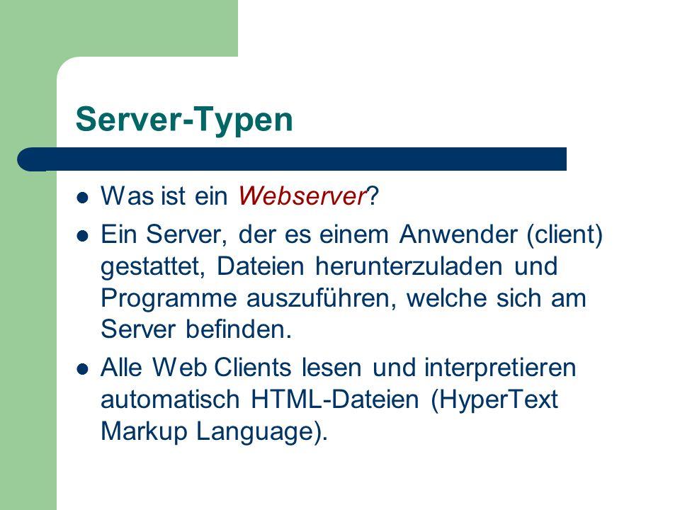 Server-Typen Was ist ein Webserver? Ein Server, der es einem Anwender (client) gestattet, Dateien herunterzuladen und Programme auszuführen, welche si