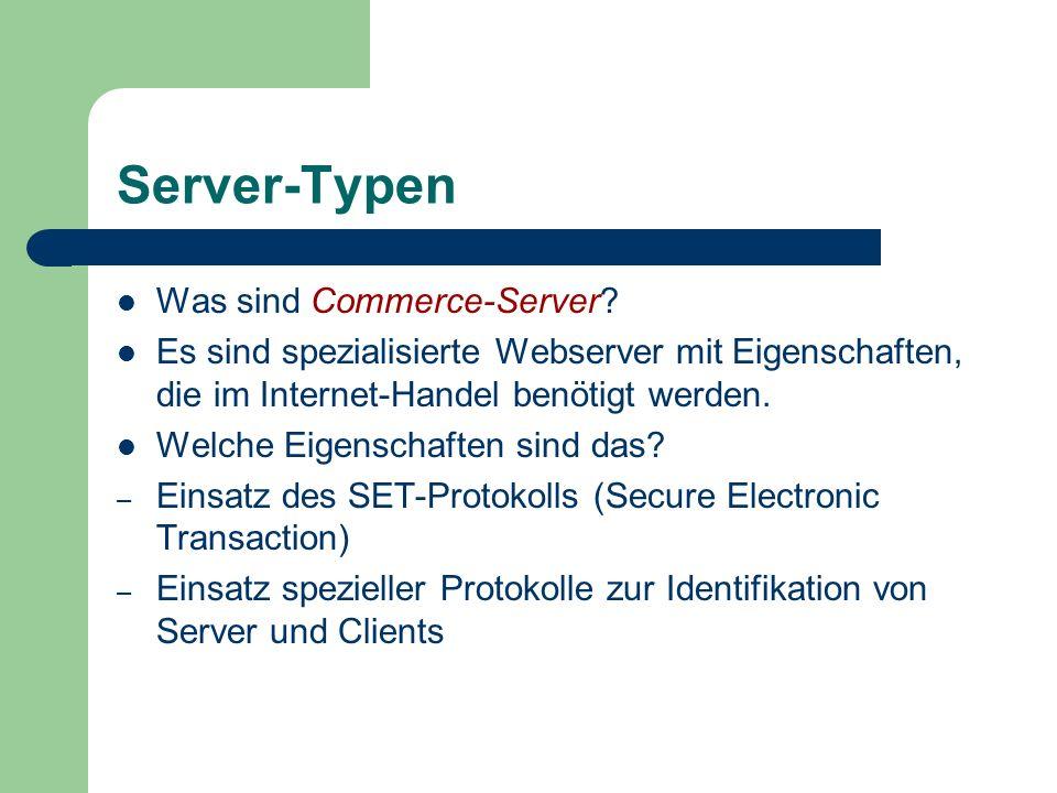 Server-Typen Was sind Commerce-Server? Es sind spezialisierte Webserver mit Eigenschaften, die im Internet-Handel benötigt werden. Welche Eigenschafte