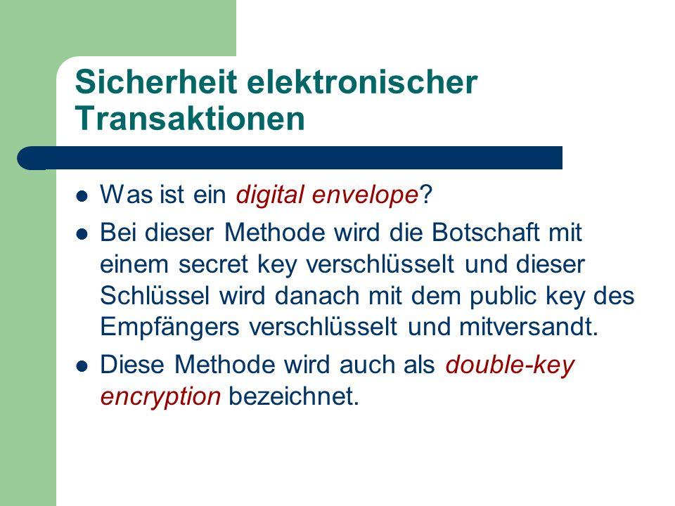 Sicherheit elektronischer Transaktionen Was ist ein digital envelope? Bei dieser Methode wird die Botschaft mit einem secret key verschlüsselt und die