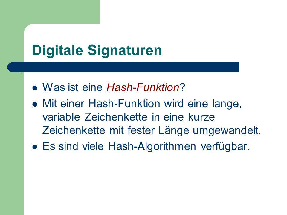 Digitale Signaturen Was ist eine Hash-Funktion? Mit einer Hash-Funktion wird eine lange, variable Zeichenkette in eine kurze Zeichenkette mit fester L