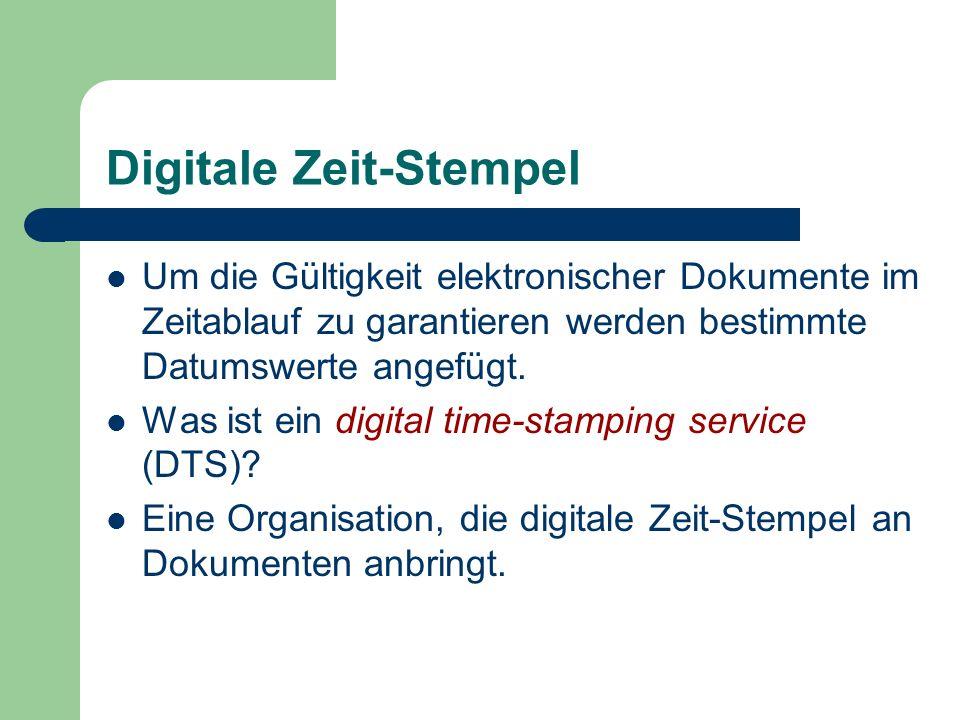 Digitale Zeit-Stempel Um die Gültigkeit elektronischer Dokumente im Zeitablauf zu garantieren werden bestimmte Datumswerte angefügt. Was ist ein digit