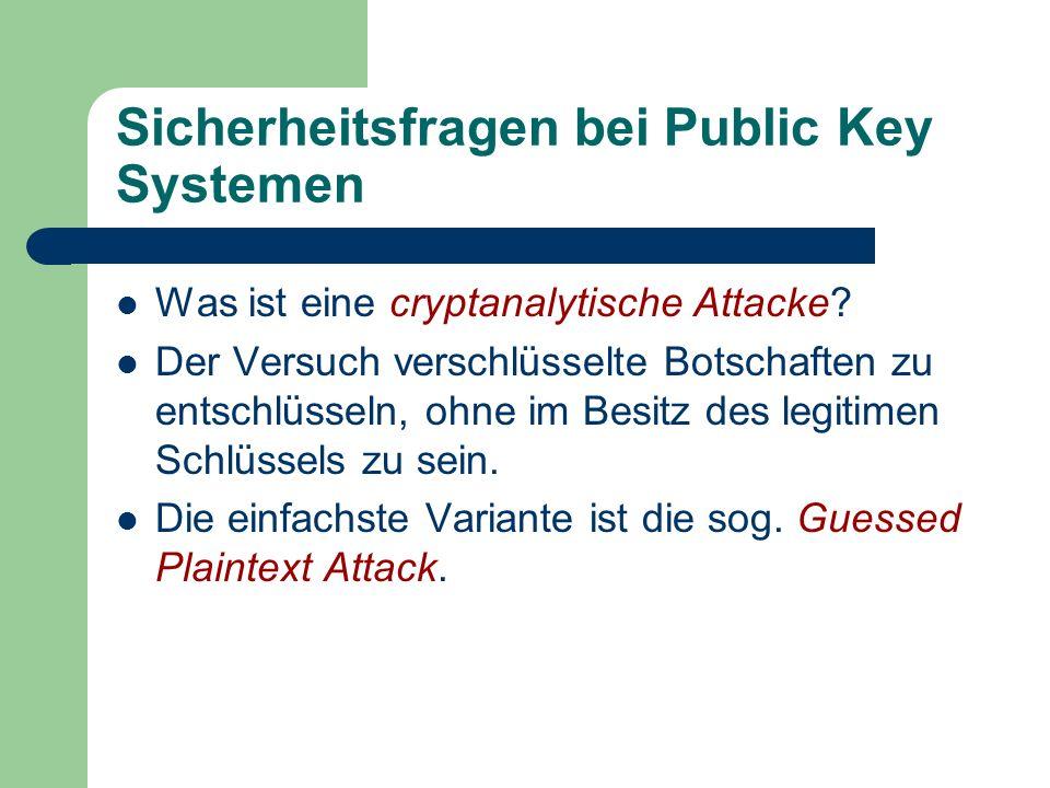 Sicherheitsfragen bei Public Key Systemen Was ist eine cryptanalytische Attacke? Der Versuch verschlüsselte Botschaften zu entschlüsseln, ohne im Besi