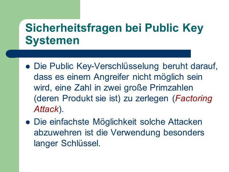 Sicherheitsfragen bei Public Key Systemen Die Public Key-Verschlüsselung beruht darauf, dass es einem Angreifer nicht möglich sein wird, eine Zahl in