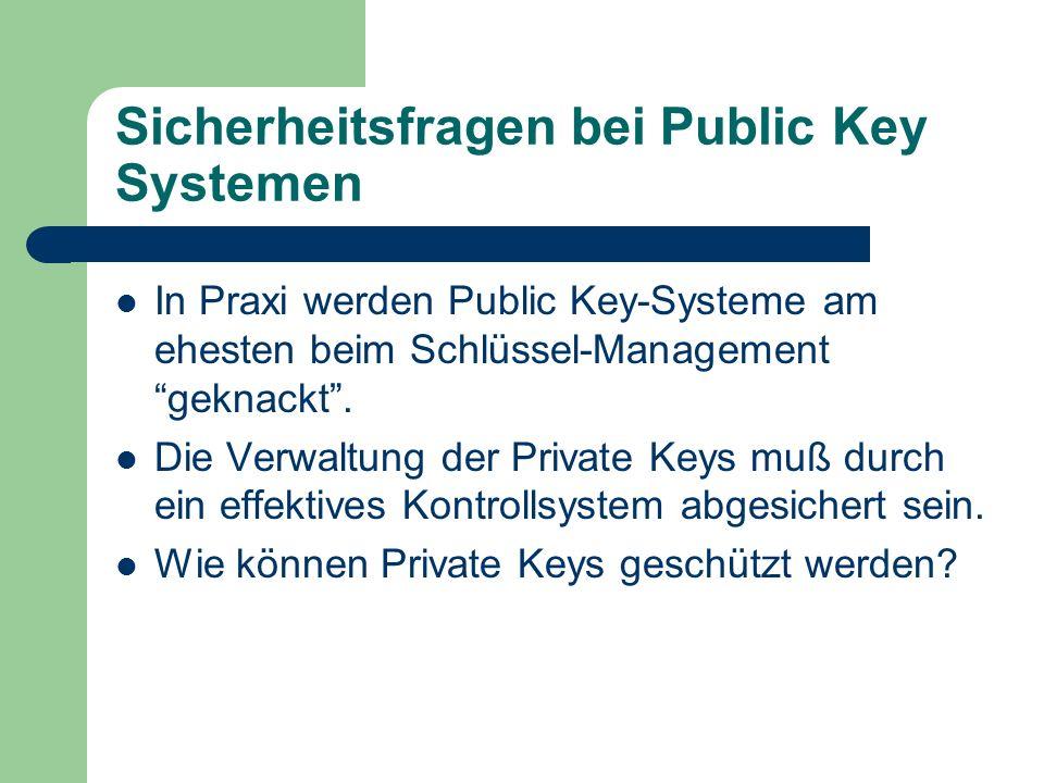 Sicherheitsfragen bei Public Key Systemen In Praxi werden Public Key-Systeme am ehesten beim Schlüssel-Management geknackt. Die Verwaltung der Private