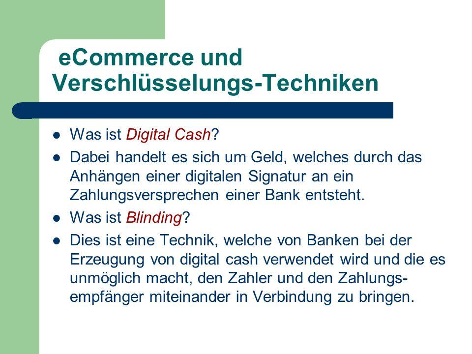 eCommerce und Verschlüsselungs-Techniken Was ist Digital Cash? Dabei handelt es sich um Geld, welches durch das Anhängen einer digitalen Signatur an e