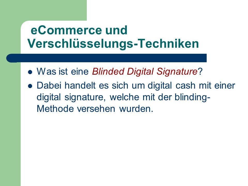 eCommerce und Verschlüsselungs-Techniken Was ist eine Blinded Digital Signature? Dabei handelt es sich um digital cash mit einer digital signature, we