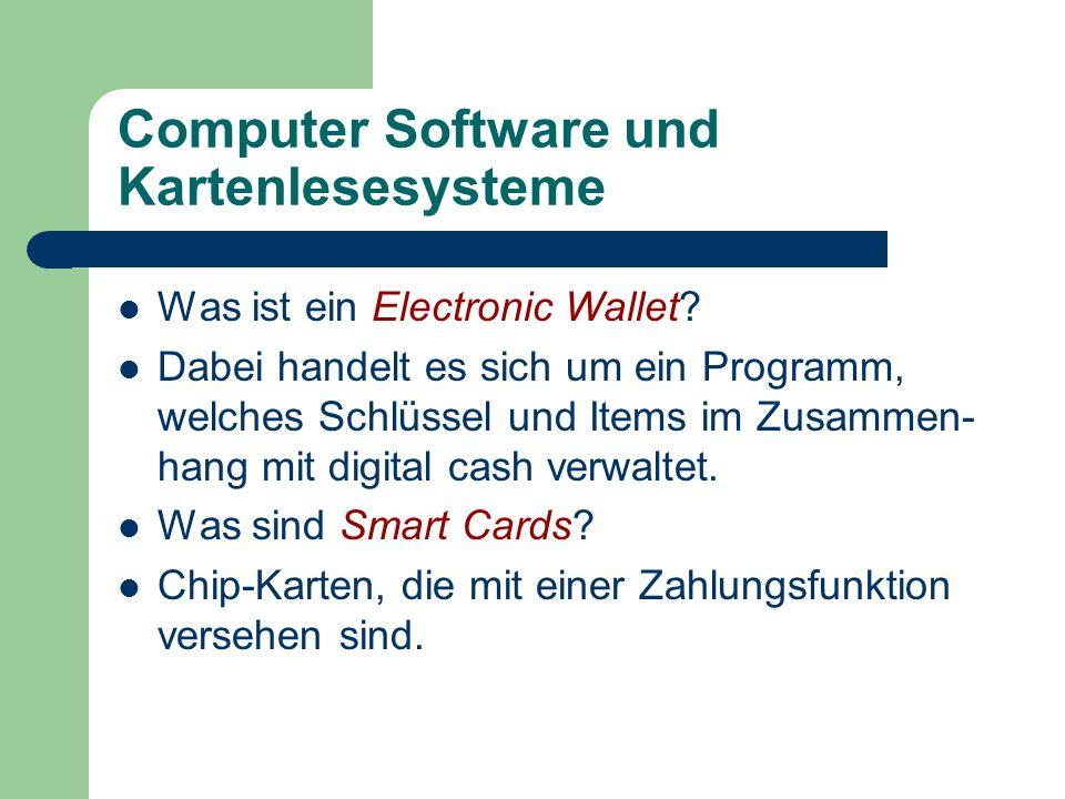 Computer Software und Kartenlesesysteme Was ist ein Electronic Wallet? Dabei handelt es sich um ein Programm, welches Schlüssel und Items im Zusammen-