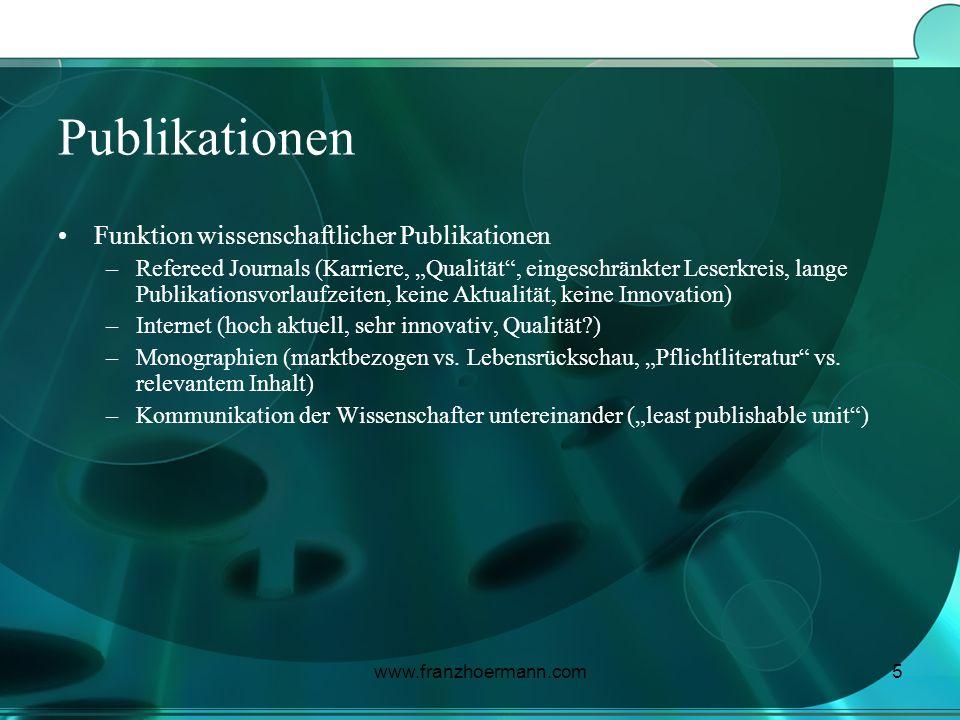 www.franzhoermann.com5 Publikationen Funktion wissenschaftlicher Publikationen –Refereed Journals (Karriere, Qualität, eingeschränkter Leserkreis, lan