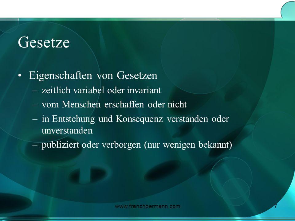 www.franzhoermann.com7 Gesetze Eigenschaften von Gesetzen –zeitlich variabel oder invariant –vom Menschen erschaffen oder nicht –in Entstehung und Kon