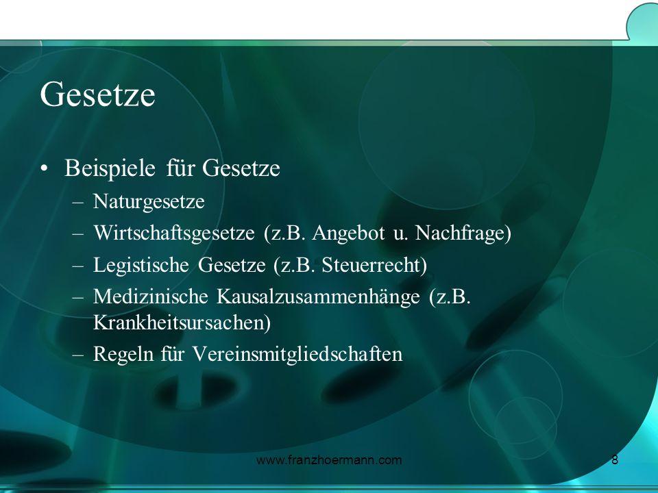 www.franzhoermann.com8 Gesetze Beispiele für Gesetze –Naturgesetze –Wirtschaftsgesetze (z.B. Angebot u. Nachfrage) –Legistische Gesetze (z.B. Steuerre