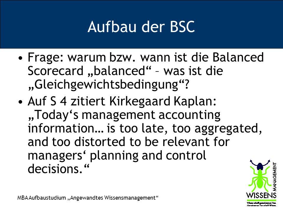 MBA Aufbaustudium Angewandtes Wissensmanagement Aufbau der BSC Frage: warum bzw. wann ist die Balanced Scorecard balanced – was ist die Gleichgewichts